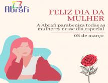 A ABRAFI deseja um feliz dia da mulher!